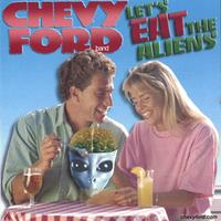 chevy ford band | let's eat the aliens