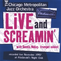 Chicago Metropolitan Jazz Orchestra | Live and Screamin' - with Dennis Noday, trumpet soloist