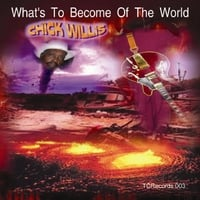 Chick Willis | What's to Become of the World
