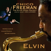Chico Freeman & The Elvin Jones Project | Elvin (A Tribute to Elvin Jones)[Feat. Joe Lovano]