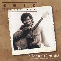 Chic Street Man | Everybody Be Yo'Self