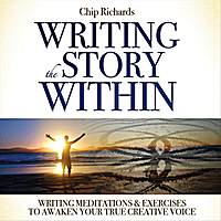 Chip Richards | Writing the Story Within: Writing Meditations & Exercises to Awaken Your True Creative Voice
