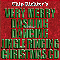 Chip Richter | Chip Richter's Very Merry Dashing Dancing Jingle Ringing Christmas CD