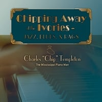 Chip Templeton | Chipping Away At the Ivories-Jazz, Blues, & Rags