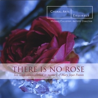Choral Arts Ensemble | There is No Rose: Ten carols commissioned in memory of Mary Joyce Frantz