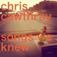 Chris Cawthray | Songs We Knew