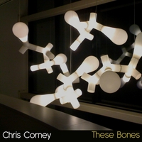 Chris Corney | These Bones