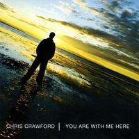 Chris Crawford | You Are With Me Here