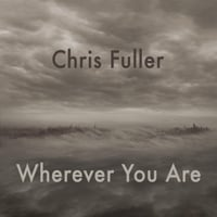Chris Fuller | Wherever You Are