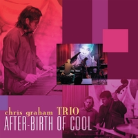 Chris Graham Trio | After-Birth of Cool