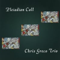 Chris Greco Trio | Pleiadian Call: Music for Trio