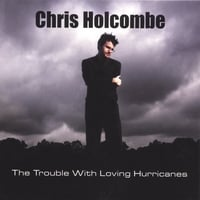 Chris Holcombe | The Trouble With Loving Hurricanes