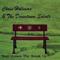 Chris Holiman & The Downtown Saints | Here Comes The Break Up