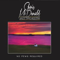 Chris McDonald Jazz Orchestra | No Pews Required