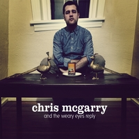 Chris McGarry | And the Weary Eyes Reply