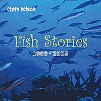 Chris Nelson | Fish Stories: 1986 - 2005