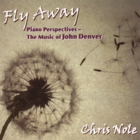 Chris Nole | Fly Away - Piano Perspectives - The Music of John Denver