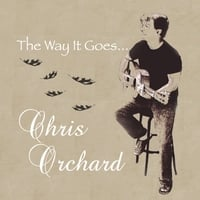 Chris Orchard | The Way It Goes