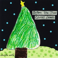 Christa Wells | Before the Tree Comes Down