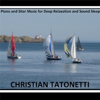 Christian Tatonetti | Piano and Sitar Music for Deep Relaxation and Sound Sleep By Christian Tatonetti