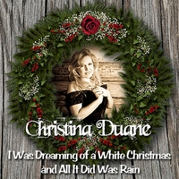 Christina Duane | I Was Dreaming of a White Christmas and All It Did Was Rain