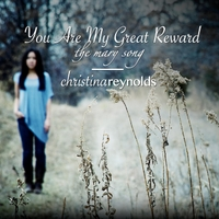 Christina Reynolds | You Are My Great Reward (The Mary Song)