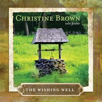 Christine Brown | The Wishing Well:  Solo Piano