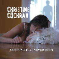 Christine Cochran | Someone I'll Never Meet
