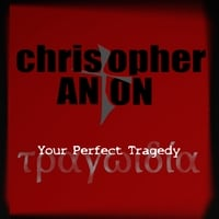 Christopher Anton | Your Perfect Tragedy