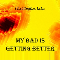 Christopher Lake | My Bad Is Getting Better