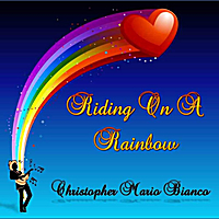 Christopher Mario Bianco | Riding On a Rainbow