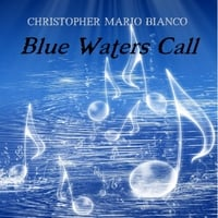 Christopher Mario Bianco | Blue Waters Call