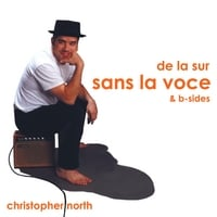 christopher north | De La Sur Sans La Voce (& B-Sides)