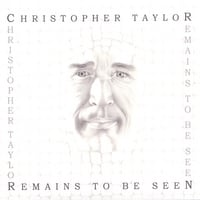 Christopher Taylor | Remains to be Seen