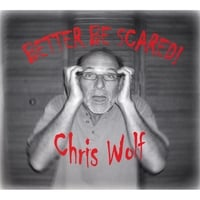 Chris Wolf | Better Be Scared!
