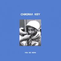 Chroma Key | You Go Now