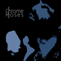 Chrome Moses | Chrome Moses
