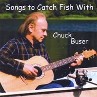 Chuck Buser | Songs To Catch Fish With