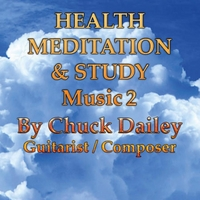Chuck Dailey | Health Meditation & Study Music 2