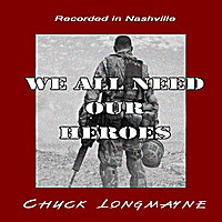 Chuck Longmayne | We All Need Our Heroes