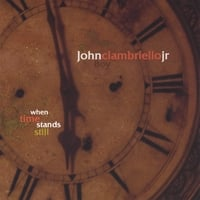John Ciambriello Jr | When Time Stands Still
