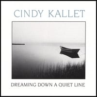 Cindy Kallet | Dreaming Down a Quiet Line
