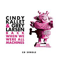 Cindy Kallet & Grey Larsen | Back When We Were All Machines
