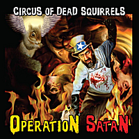 Circus of Dead Squirrels | Operation Satan
