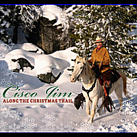 Cisco Jim | Along the Christmas Trail