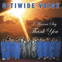 CitiWide Voice | I Wanna Say Thank You