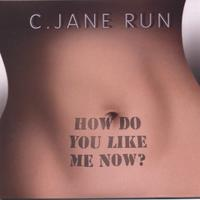 C. Jane Run | How Do You Like Me Now?