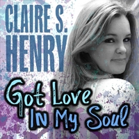 Claire S. Henry | Got Love in My Soul