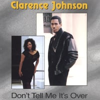 Clarence Johnson | Don't Tell me It's Over