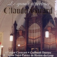 Claude Girard | The Great Organ Repertory Featuring Bach, Schumann, Mendelssohn and Others / Le Grand Répertoire d'orgue mettant en vedette Bach, Schumann, Mendelssohn et autres